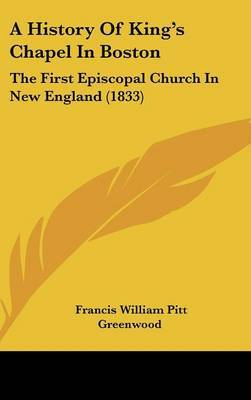 A History of King's Chapel in Boston: The First Episcopal Church in New England (1833) by Francis William Pitt Greenwood image