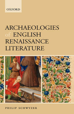 Archaeologies of English Renaissance Literature by Philip Schwyzer