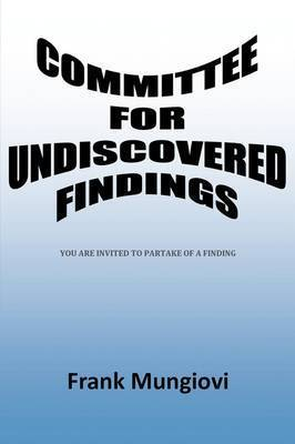 Committee for Undiscovered Findings by Frank Mungiovi