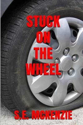 Stuck on the Wheel by S E McKenzie