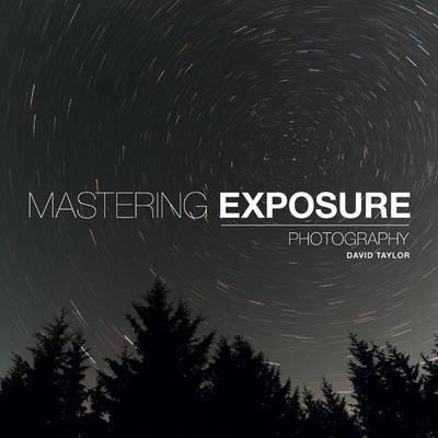 Mastering Exposure by David Taylor