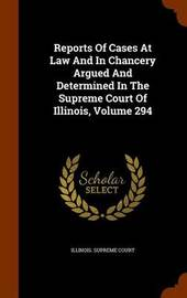 Reports of Cases at Law and in Chancery Argued and Determined in the Supreme Court of Illinois, Volume 294 by Illinois Supreme Court image