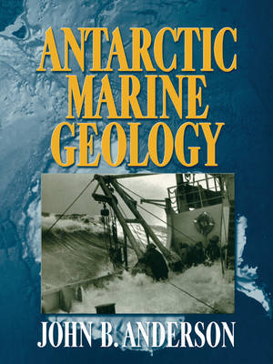 Antarctic Marine Geology by J.B. Anderson