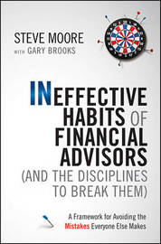 Ineffective Habits of Financial Advisors (and the Disciplines to Break Them) by Steve Moore