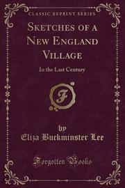 Sketches of a New England Village by Eliza Buckminster Lee