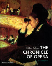 Chronicle of Opera, The:Year-by-year Four Centuries of Music, Per by Michael Raeburn