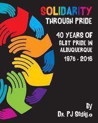 Solidarity Through Pride by Pj Sedillo