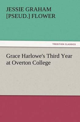 Grace Harlowe's Third Year at Overton College by Jessie Graham Flower image