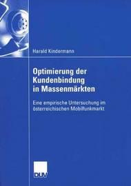 Optimierung Der Kundenbindung in Massenmarkten by Harald Kindermann