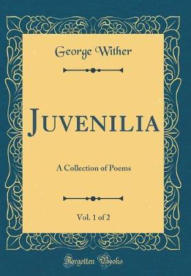 Juvenilia, Vol. 1 of 2 by George Wither image