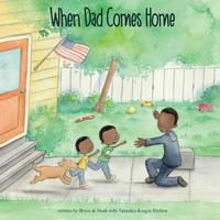 When Dad Comes Home by Dr Taneshia Knight Shelton