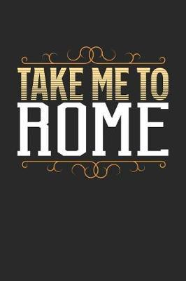 Take Me To Rome by Maximus Designs