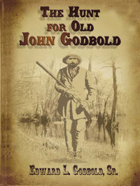 The Hunt for Old John Godbold by Sr. Edward L. Godbold