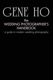 The Wedding Photographer's Handbook by Gene Ho