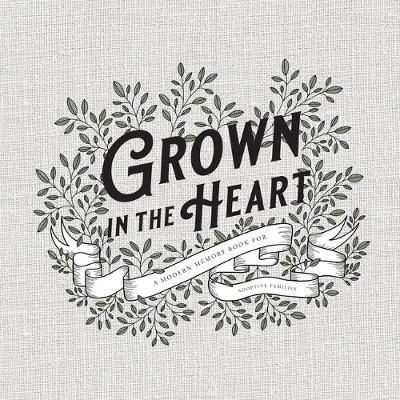 Grown in the Heart by Korie Herold