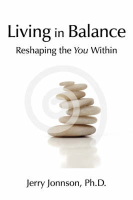 Living in Balance: Reshaping the You Within by Jerry Jonnson Ph. D. image