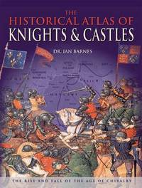 The Historical Atlas of Knights and Castles by Ian Barnes image
