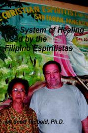 The System of Healing Used by the Filipino Espiritistas by Scott Matthew Taubold