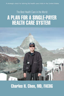 A Plan for a Single-Payer Health Care System by Charles H Chen image