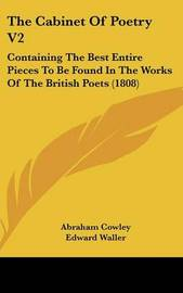 The Cabinet Of Poetry V2: Containing The Best Entire Pieces To Be Found In The Works Of The British Poets (1808) by Abraham Cowley