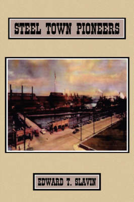 Steel Town Pioneers by Edward T. Slavin