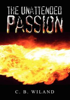 The Unattended Passion by C.B. Wiland image