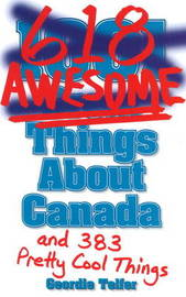 (1001) 618 Awesome Things About Canada by Geordie Telfer