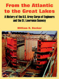 From the Atlantic to the Great Lakes: A History of the U.S. Army Corps of Engineers and the St. Lawrence Seaway by Professor William H Becker image