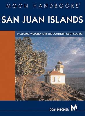 Moon Handbooks San Juan Islands: Including Victoria and the Gulf Islands by Don Pitcher