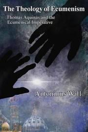 Theology of Ecumenism by Antoninus Wall