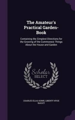 The Amateur's Practical Garden-Book by Charles Elias Hunn