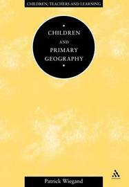 Children and Primary Geography by Patrick Wiegand