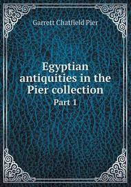 Egyptian Antiquities in the Pier Collection Part 1 by Garrett Chatfield Pier