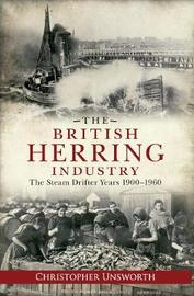 The British Herring Industry by Christopher Unsworth