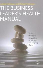 The Business Leader's Health Manual by Juliette Mcgannon