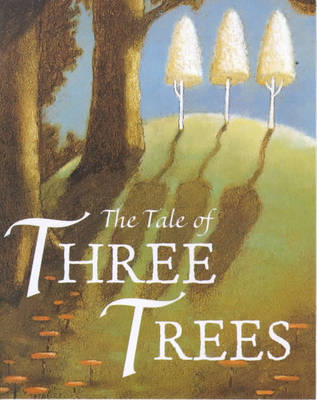 The Tale of Three Trees by Angela Elwell Hunt image