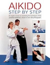 Aikido: Step by Step by Peter Brady