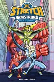 Stretch Armstrong And The Flex Fighters by Kevin Burke