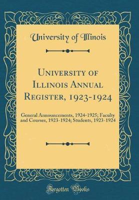 University of Illinois Annual Register, 1923-1924 by University Of Illinois