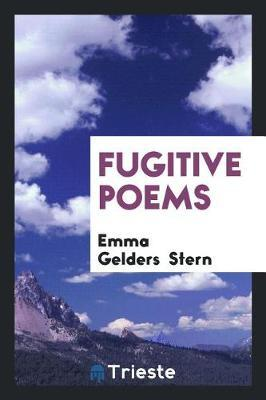 Fugitive Poems by Emma Gelders Stern