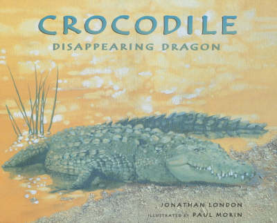 Crocodile: Disappearing Dragon by Jonathan London image