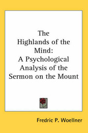 The Highlands of the Mind: A Psychological Analysis of the Sermon on the Mount by Fredric P. Woellner image