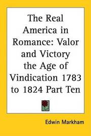 The Real America in Romance: Valor and Victory the Age of Vindication 1783 to 1824 Part Ten by Edwin Markham image