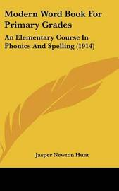 Modern Word Book for Primary Grades: An Elementary Course in Phonics and Spelling (1914) by Jasper Newton Hunt image