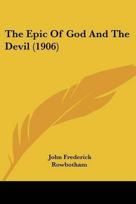 The Epic of God and the Devil (1906) by John Frederick Rowbotham