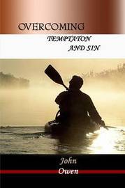 Overcoming Temptation and Sin by John Owen