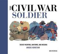 The Civil War Soldier by Angus Konstam