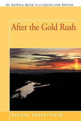 After the Gold Rush by Archie Satterfield