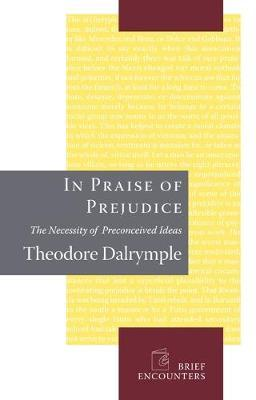 In Praise of Prejudice by Theodore Dalrymple
