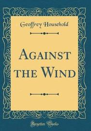 Against the Wind (Classic Reprint) by Geoffrey Household image